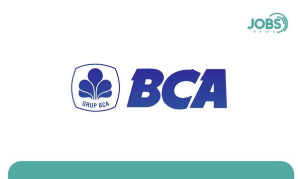 Lowongan Kerja PT Bank Central Asia Tbk. (BCA)